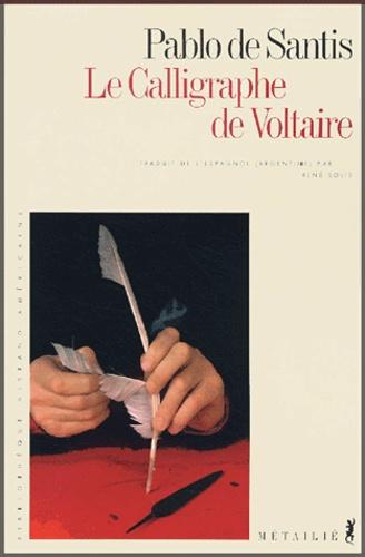 Pablo de Santis - Le calligraphe de Voltaire.