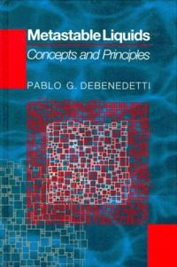 METASTABLE LIQUIDS. Concepts and principles, édition en anglais - Pablo-G Debenedetti   Showmesound.org