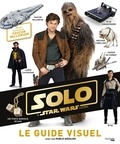 Pablo Hidalgo - Solo, a Star Wars Story - Le guide visuel.