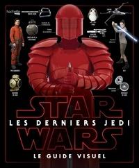 Pablo Hidalgo - Star Wars Les derniers Jedi - Le Guide visuel.