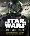 Pablo Hidalgo et Kemp Remillard - Star Wars Rogue One - Le guide visuel ultime.