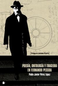 Pablo Javier Pérez López - Poesía, ontología y tragedia en Fernando Pessoa.