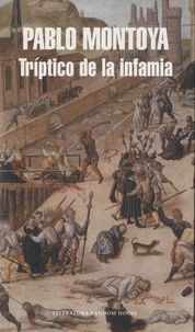 Pablo Montoya - Triptico de la infamia.