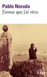 Pablo Neruda - J'avoue que j'ai vécu - Mémoires.