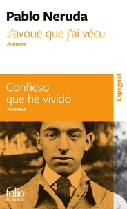 Pablo Neruda - J'avoue que j'ai vécu.