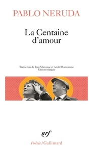 Pablo Neruda - La Centaine d'amour - Edition bilingue français-espagnol.
