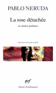 Pablo Neruda - La rose détachée - Et autres poèmes.