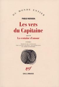 Pablo Neruda - Les Vers du capitaine. (suivi de) La Centaine d'amour - Poèmes.
