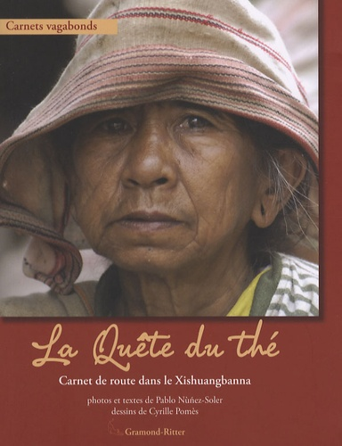 Pablo Nunez-Soler et Cyrille Pomès - La Quête du thé - Carnet de route dans le Xishuangbanna.