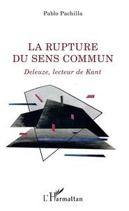Pablo Pachilla - La rupture du sens commun - Deleuze, lecteur de Kant.