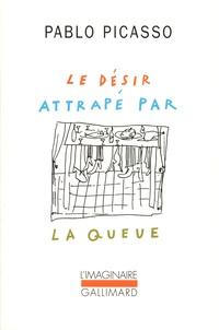 Pablo Picasso - Le désir attrapé par la queue.