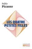 Pablo Picasso - Les quatre petites filles - Pièce en 6 actes.