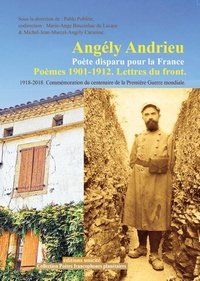 Pablo Poblète - Angély Andrieu - Poète disparu pour la France - Poèmes 1901-1912. Lettres du front. 1918-2018 Commémoration du centenaire de la Première Guerre mondiale.