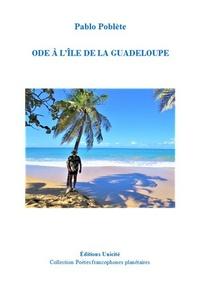 Pablo Poblète - Ode à l'île de la Guadeloupe.