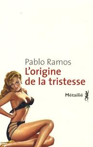 Pablo Ramos - L'origine de la tristesse.