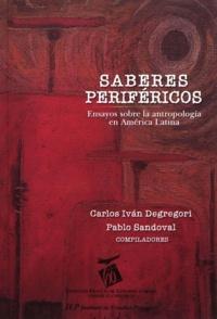 Pablo Sandoval et Carlos Iván Degregori - Saberes periféricos - Ensayos sobre la antropología en América Latina.