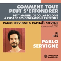 Pablo Servigne et Raphaël Stevens - Comment tout peut s'effondrer. Petit manuel de collapsologie à l'usage des générations présentes.