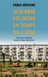 Pablo Servigne - Nourrir l'Europe en temps de crise - Vers des systèmes alimentaires résilients.