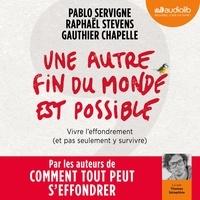 Pablo Servigne et Raphaël Stevens - Une autre fin du monde est possible - Vivre l'effondrement (et pas seulement y survivre).