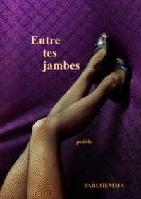 Pabloemma - Entre tes jambes.