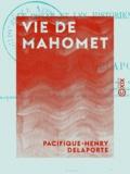 Pacifique-Henry Delaporte - Vie de Mahomet - D'après le Coran et les historiens arabes.