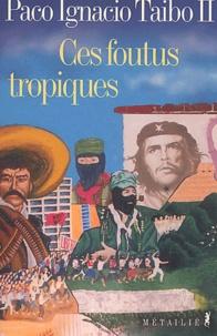 Paco Ignacio Taibo II - Ces foutus tropiques.