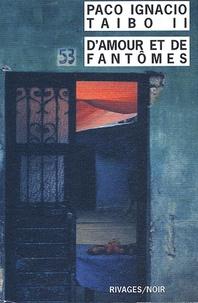 Paco Ignacio Taibo II - D'amour et de fantômes.