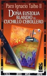 Paco Ignacio Taibo II - Dona Eustolia blandio el cuchillo cebollero.