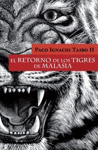 Paco Ignacio Taibo II - El regreso de los Tigres de Malasia.