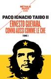Paco Ignacio Taibo II - Ernesto Guevara, connu aussi comme le Che - Tome 1.