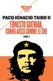 Paco Ignacio Taibo II - Ernesto Guevara, connu aussi comme le Che - Tome 2.