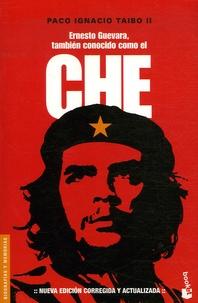 Paco Ignacio Taibo II - Ernesto Guevara, tambien conocido como el Che.