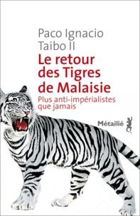 Paco Ignacio Taibo II - Le retour des tigres de Malaisie - Plus anti-impérialistes que jamais.
