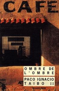 Paco Ignacio Taibo II - Ombre de l'ombre.