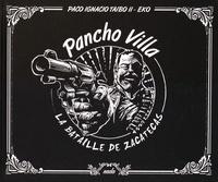 Paco Ignacio Taibo II et  Eko - Pancho Villa - La bataille de Zacatecas.