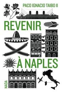Paco Ignacio Taibo II - Revenir à Naples.