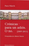 Paco March - Cronicas para un adios o no - 2007-2011.