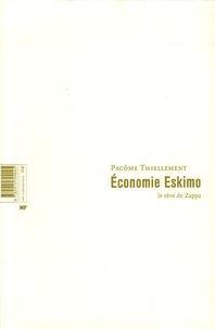 Pacôme Thiellement - Economie Eskimo - Le rêve de Zappa.