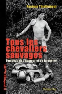 Pacôme Thiellement - Tous les Chevaliers sauvages - Tombeau de l'humour et de la guerre.