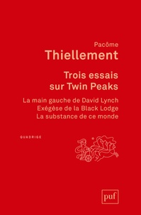 Ebooks gratuits à télécharger sur joomla Trois essais sur Twin Peaks  - La main gauche de David Lynch ; Exégèse de la Black Lodge ; La substance de ce monde par Pacôme Thiellement  in French 9782130811770