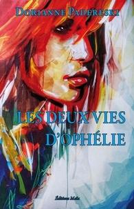 Padereski Dorianne - LES DEUX VIES D'OPHÉLIE.