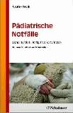 Pädiatrische Notfälle - Sicher handeln, richtig medikamentieren - Mit einem Geleitwort von Wilhelm Müller.