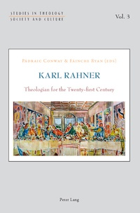 Pádraic Conway et Fainche Ryan - Karl Rahner - Theologian for the Twenty-first Century.