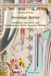 Padraig Kirwan - Sovereign Stories - Aesthetics, Autonomy and Contemporary Native American Writing.