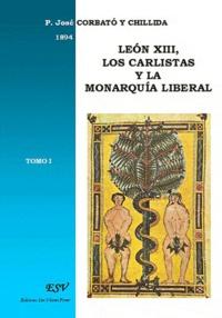 Padre José Corbato y Chillida - Léon XIII, los carlistas y la monarquia liberal.