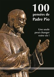 Padre Pio - 100 pensées de Padre Pio - Une seule peut changer votre vie !.