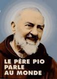 Padre Pio - Le Père Pio parle au monde.