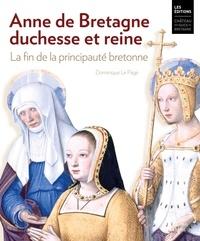 Page dominique Le - Anne de Bretagne, duchesse et reine. La fin de la principauté bretonne.