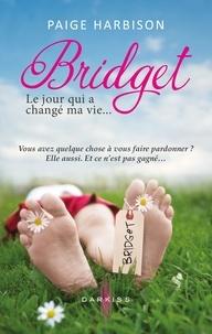 Paige Harbison - Bridget, le jour qui a changé ma vie.