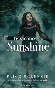 Paige McKenzie et Alyssa Sheinmel - Sunshine - Épisode 3 - Le sacrifice de Sunshine.